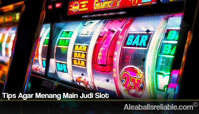 Tips Agar Menang Main Judi Slot